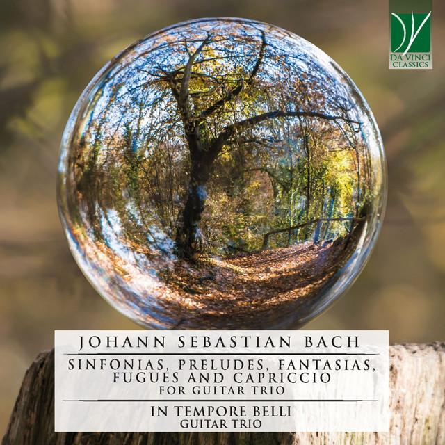 Johann Sebastian Bach: Sinfonias, Preludes, Fantasias, Fugues and Capriccio (For Guitar Trio)