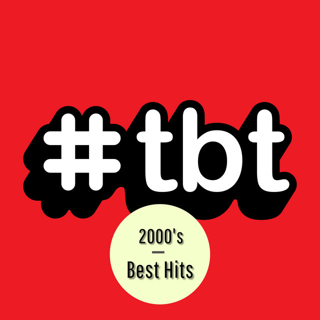 #TBT 2000's Best Hits