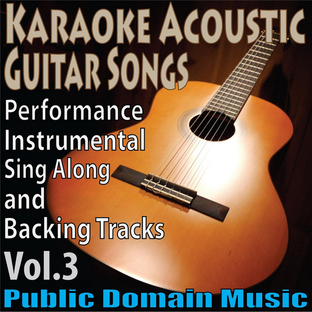 Karaoke Acoustic Guitar Songs Performance Instrumental Sing Along And Backing Tracks Vol 3 Album By Public Domain Music Spotify