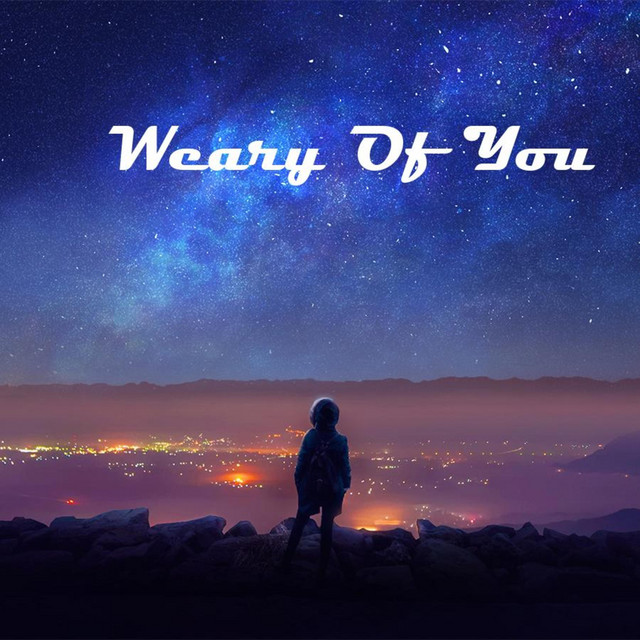 Weary of You