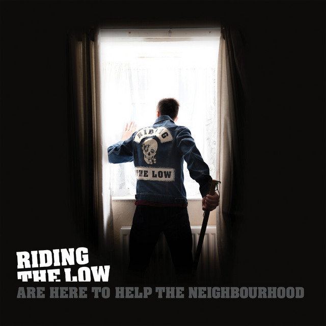 Riding The Low  Are Here To Help The Neighbourhood :Replay