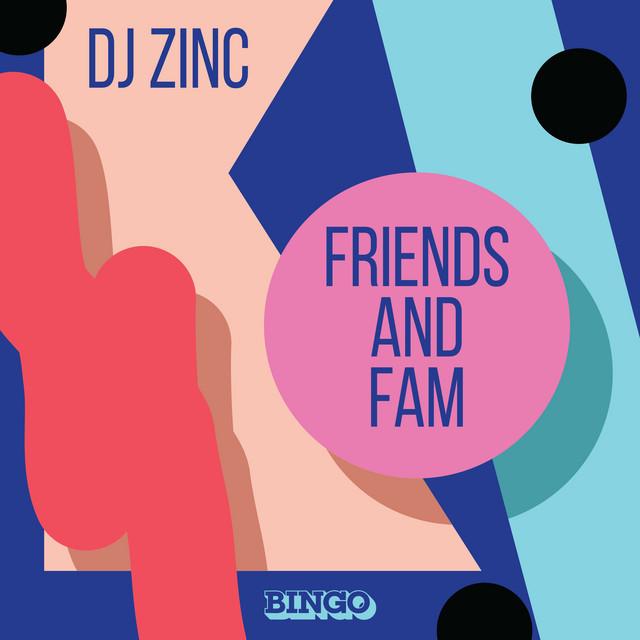 Friends and Fam - Album by DJ Zinc | Spotify