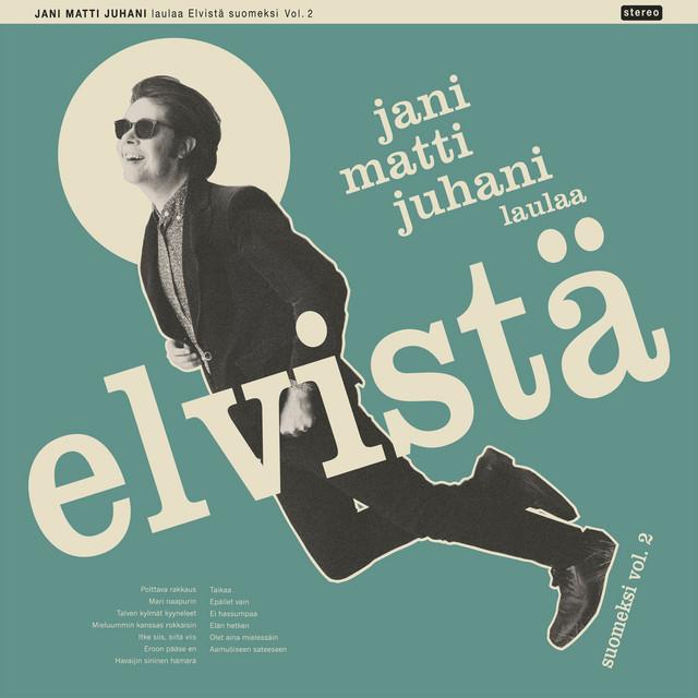 Jani Matti Juhani laulaa Elvistä suomeksi vol. 2 Image