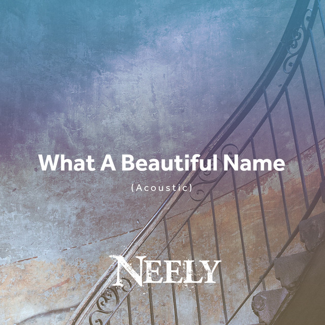 NEELY - What a Beautiful Name (Acoustic)