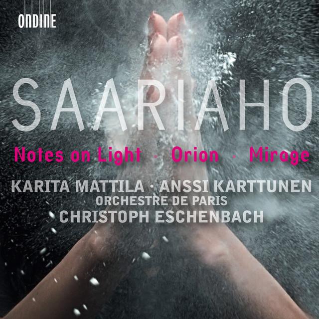 Saariaho, K.: Notes On Light / Orion / Mirage