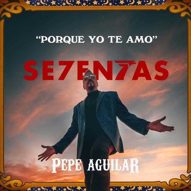 Artwork for Porque Yo Te Amo by Pepe Aguilar