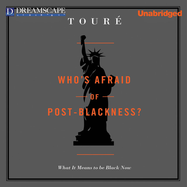 Who's Afraid of Post-Blackness? - What it Means to be Black Now (Unabridged)