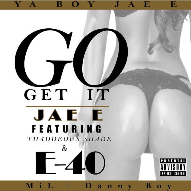 Go Get It (feat. E-40 & Thaddeous Shade)