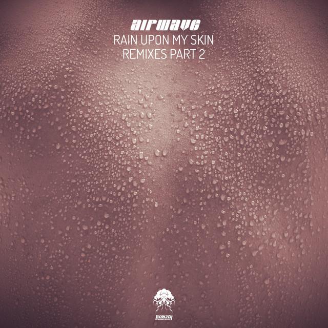 Rain Upon My Skin - Remixes, Pt. 2