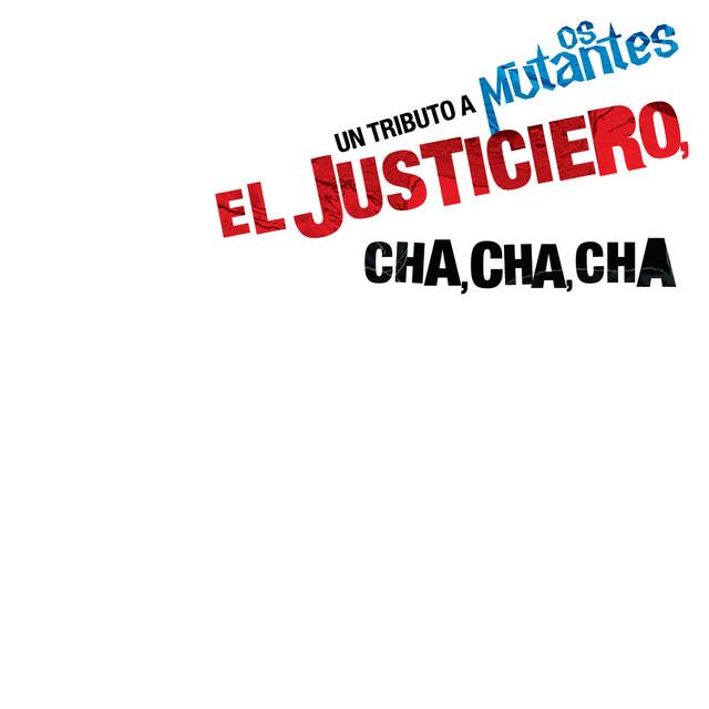 El Justiciero Cha, Cha, Cha A Tribute To Os Mutantes