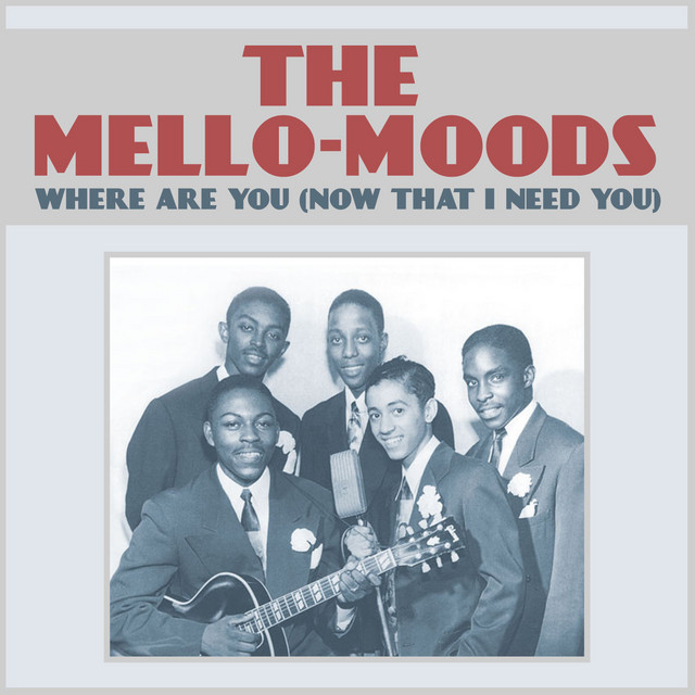 Where Are You (Now That I Need You) by The Mello-Moods on Spotify