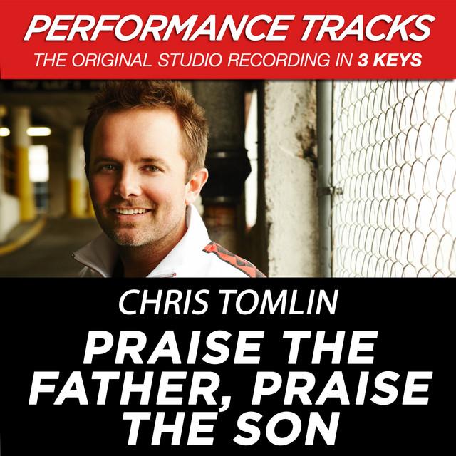 """Praise The Father, Praise The Son """