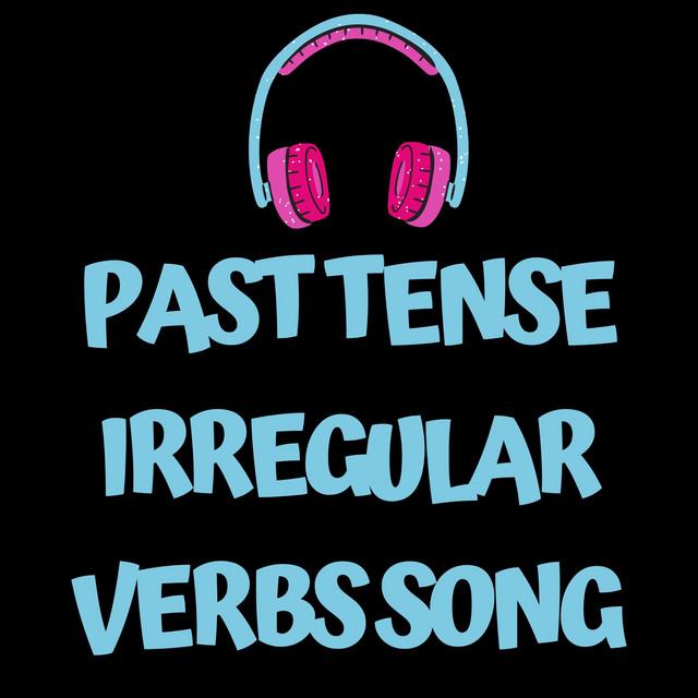 Past Tense Irregular Verbs Song