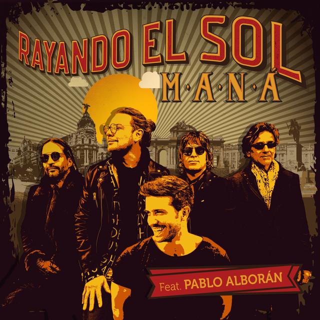 Rayando El Sol Feat Pablo Alborán Single By Maná Pablo Alborán Spotify