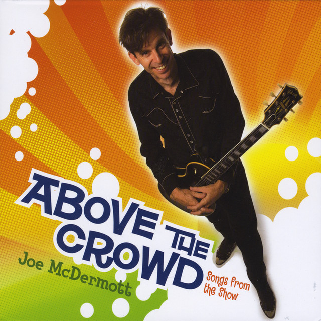 Above the Crowd: Songs from the show by Joe McDermott