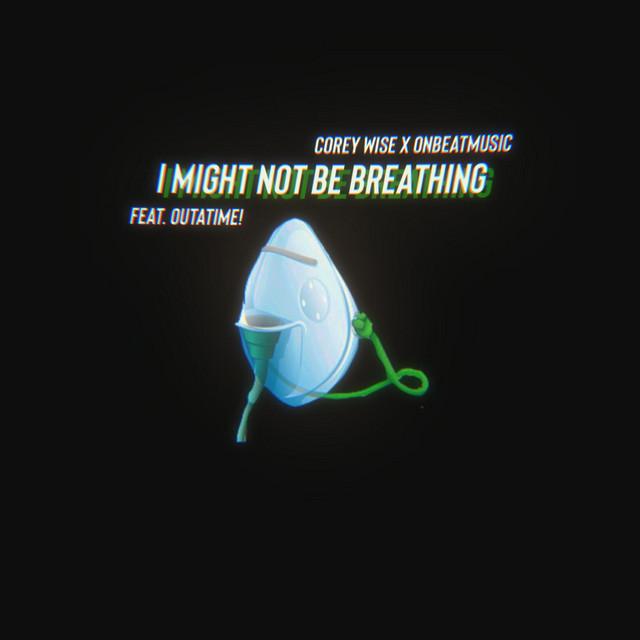 Corey Wise, OnBeatMusic, Outatime! - I Might Not Be Breathing