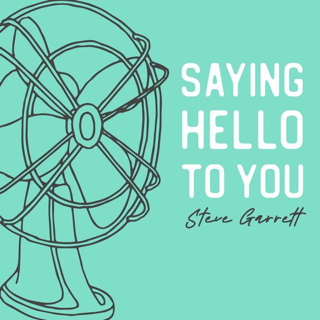 Steve Garrett - Saying Hello to You