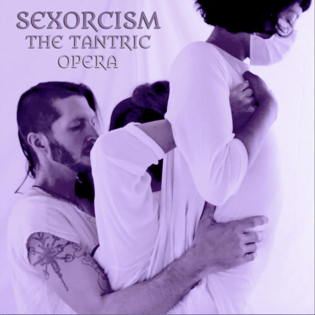 Sexorcism: The Tantric Opera