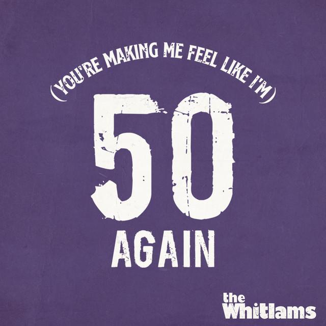 (You're Making Me Feel Like I'm) 50 Again