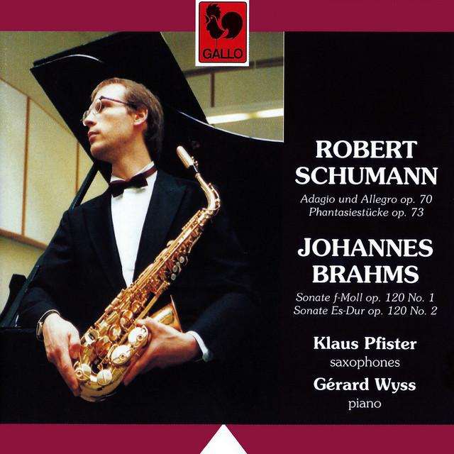 Schumann: Adagio and Allegro, Op. 70 - Fantasiestücke, Op. 73 & Brahms: Clarinet Sonata No.1 & No. 2, Op. 120