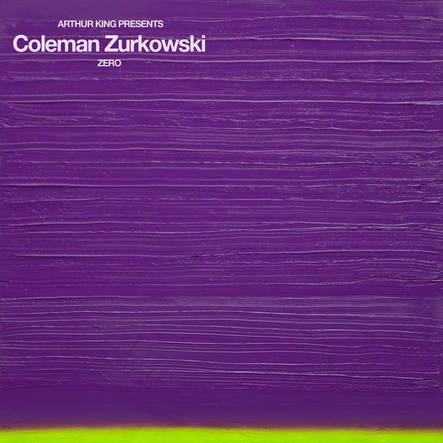 Arthur King Presents Coleman Zurkowski: ZERO