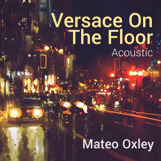 Versace On The Floor Acoustic By Mateo Oxley On Spotify