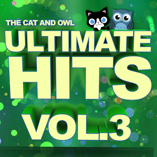 Ultimate Hits Lullabies, Vol. 3 ​ by The Cat and Owl