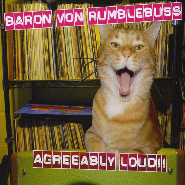 Agreeably Loud!! by Baron Von Rumblebuss