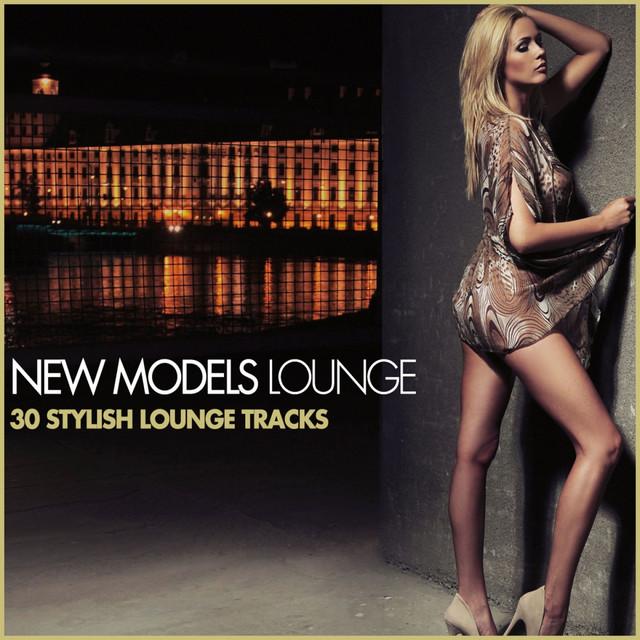 New Models Lounge (30 Stylish Lounge Tracks)