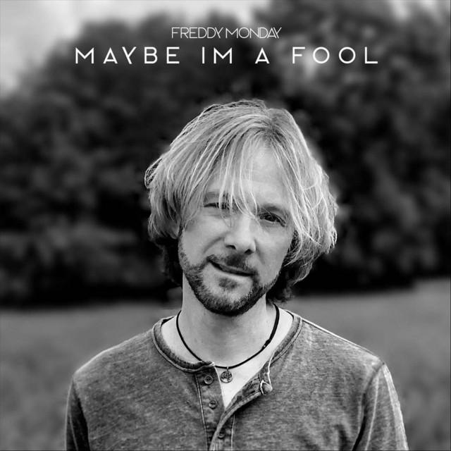 Maybe I'm a Fool