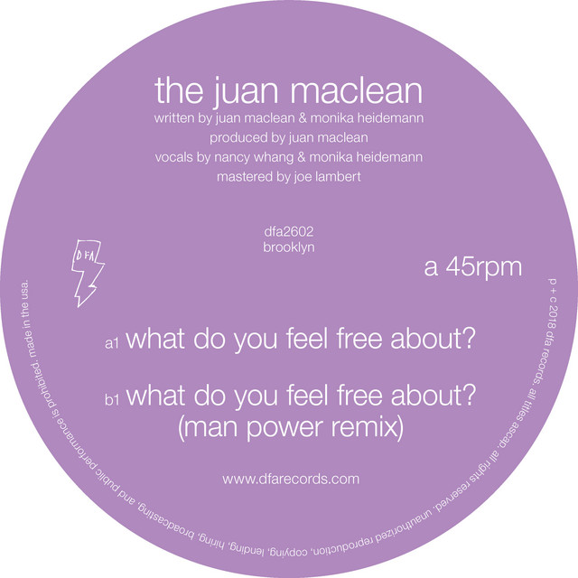 What Do You Feel Free About? · The Juan MacLean
