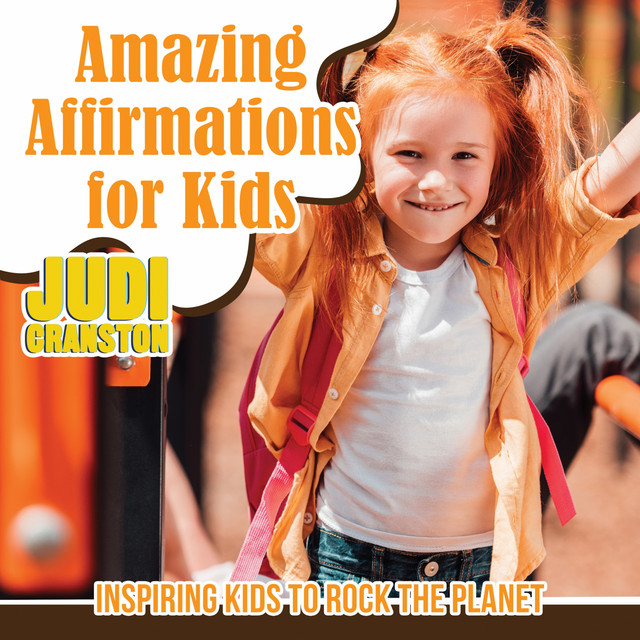 Amazing Affirmations for Kids - Inspiring Kids to Rock the Planet by Judi Cranston