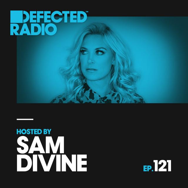 Defected Radio Episode 121 (hosted by Sam Divine)