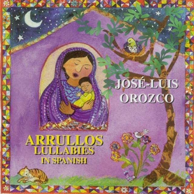 Arrullos: Lullabies in Spanish by José-Luis Orozco