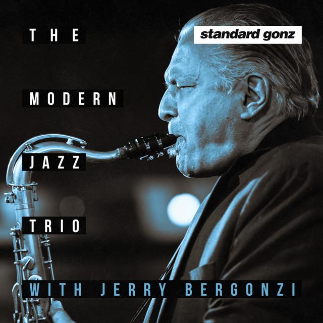 Standard Gonz - Album by Jerry Bergonzi, The Modern Jazz Trio | Spotify