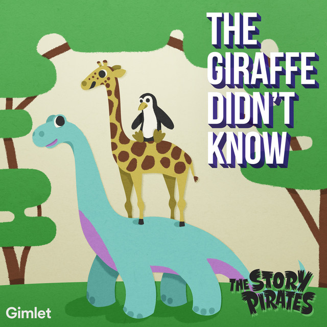 The Giraffe Didn't Know by The Story Pirates