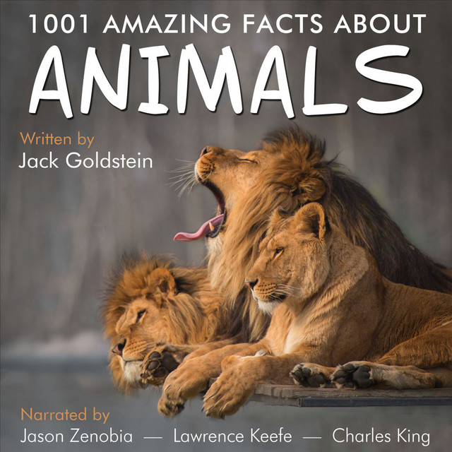 1001 Amazing Facts about Animals - Birds, cats, dogs, fish, horses, insects, lizards, sharks, snakes and spiders (Unabbreviated)