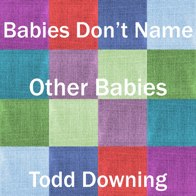 Babies Don't Name Other Babies by Todd Downing