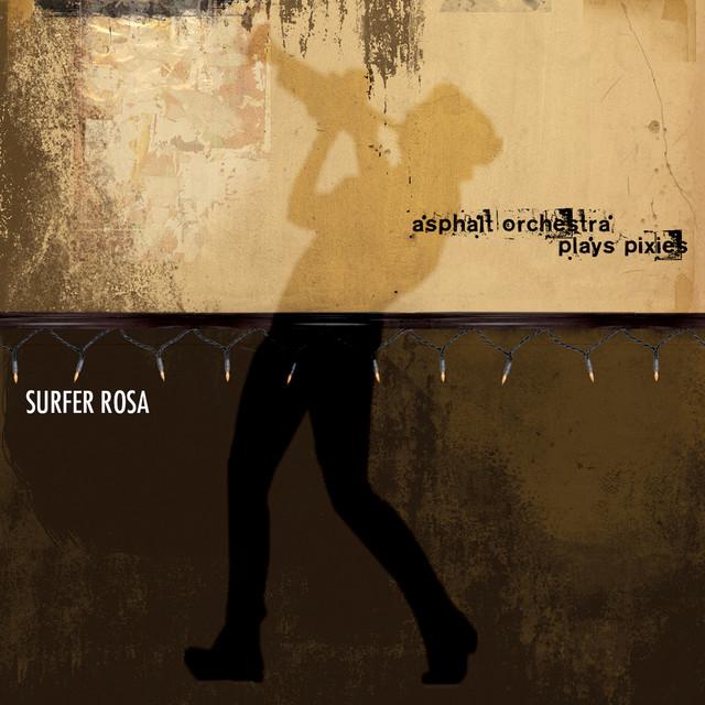Asphalt Orchestra Plays Pixies: Surfer Rosa