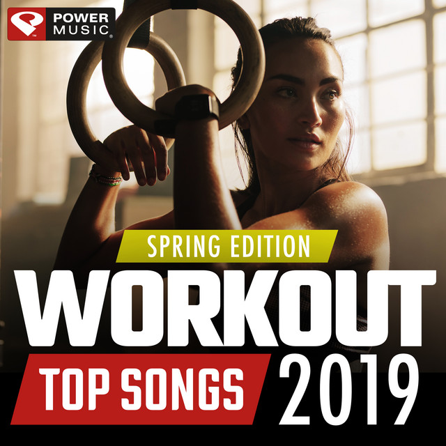Workout Top Songs 2019 - Spring Edition