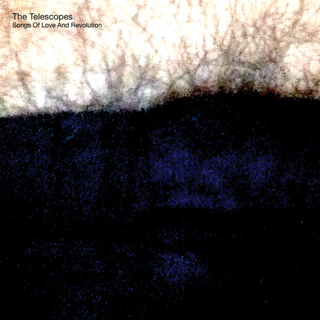 The Telescopes  Songs Of Love And Revolution :Replay