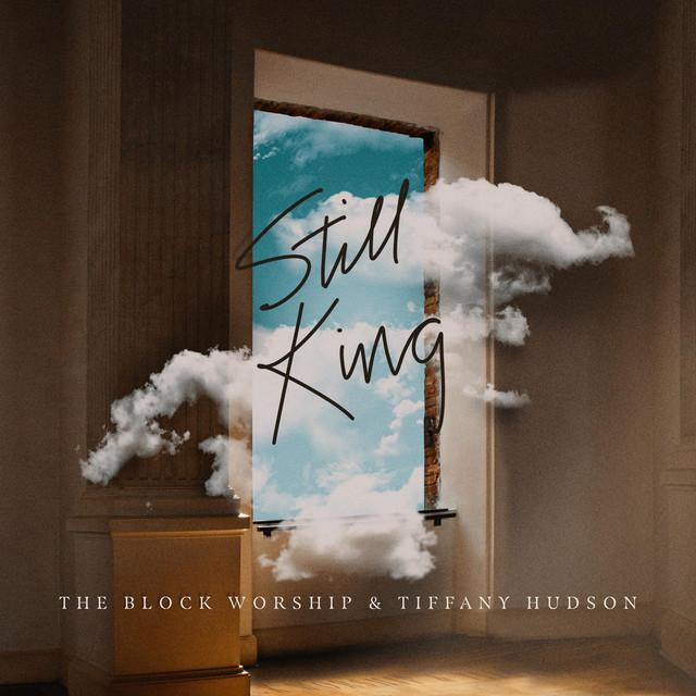 The Block Worship, Tiffany Hudson - Still King