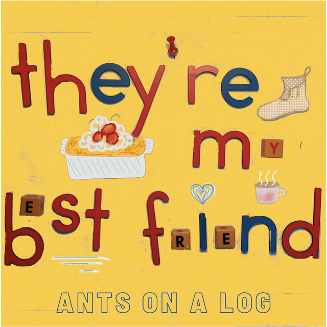 They're My Best Friend by Ants on a Log