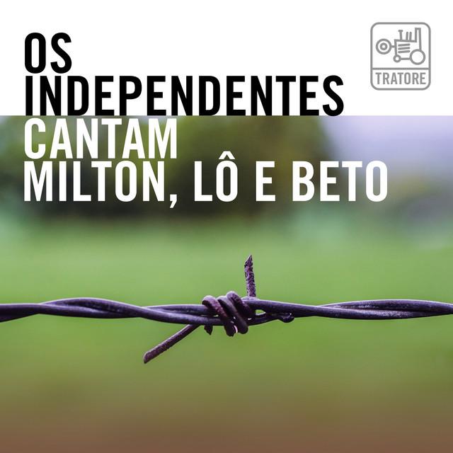 Os Independentes Cantam Milton, Lô e Beto: No Clube e na Esquina da Música Brasileira (Music From Minas Gerais and Brazil)