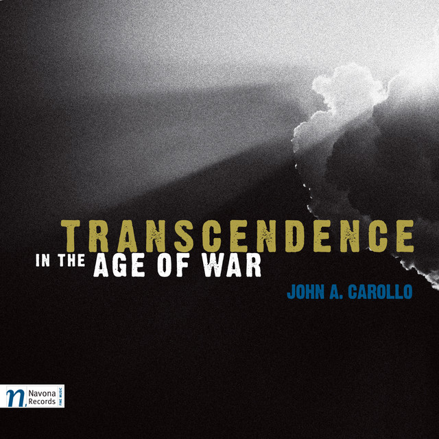 Carollo: Transcendence in the Age of War, Saggese Guitar Suite, String Quintet No. 1, Fear of Angst & Desiderio
