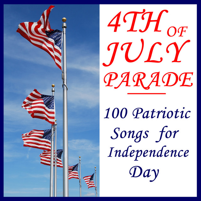 4th of July Parade: 100 Patriotic Songs for Independence Day