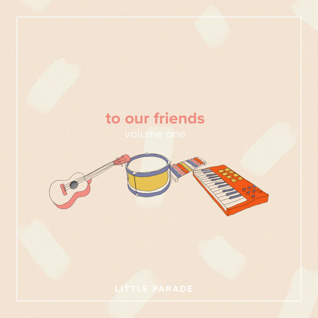 To Our Friends, Vol. 1 by Little Parade