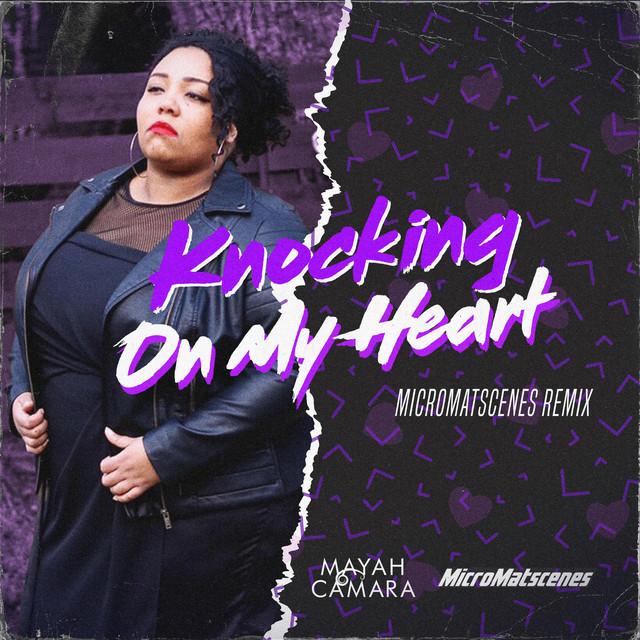 Mayah Camara, MicroMatscenes - Knocking On My Heart (MicroMatscenes Remix)