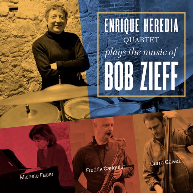 Enrique Heredia Quartet Plays the Music of Bob Zieff