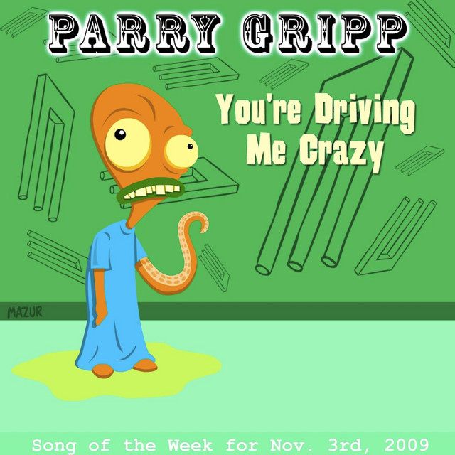 You're Driving Me Crazy by Parry Gripp